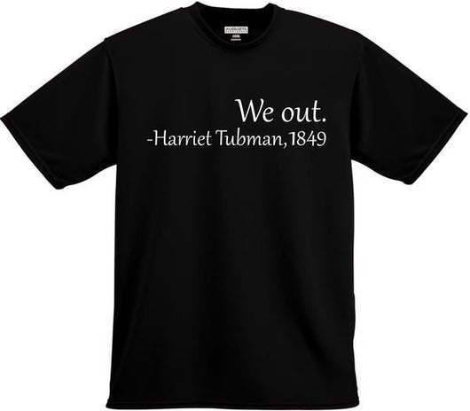 We Out - Harriet Tubman Tee Shirt - FANATICS365