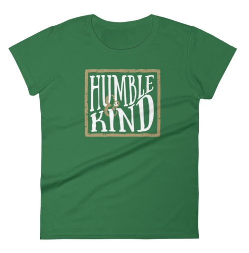 Humble and Kind Women's Kelly Green T-Shirt