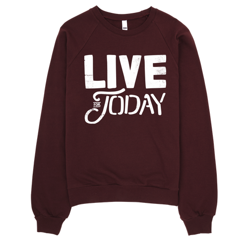 Live For Today Sweatshirt