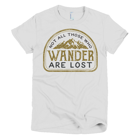 Not All Those Who Wander Are Lost Women's T-Shirt
