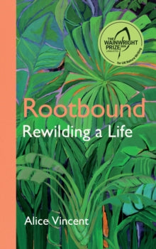 Gardeners Books - Rootbound: Rewilding a Life by Alice Vincent