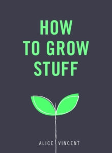 Gardeners Books - How to Grow Stuff by Alice Vincent