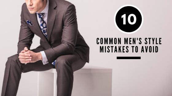 10 Common Men's Style Mistakes to Avoid