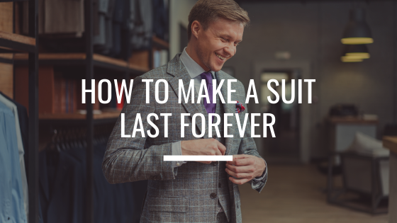 How to Make a Suit Last Forever