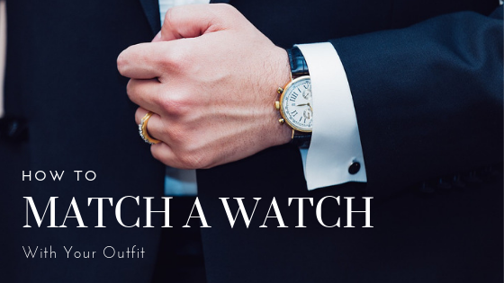 How to Match a Watch With Your Outfit