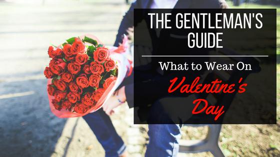 The Gentleman's Guide: What to Wear on Valentine's Day