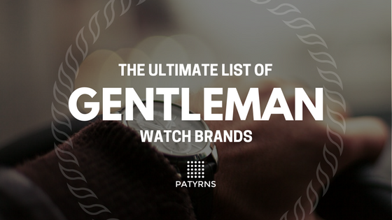 The Ultimate List of Gentleman Watch Brands