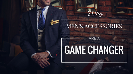 Why Men's Accessories Are A Game Changer