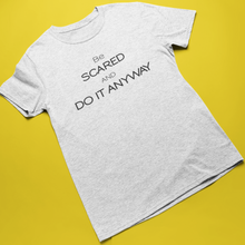 Be Scared and Do It Anyway Tee