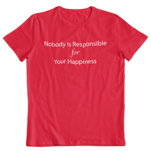 Nobody Is Responsible For Your Happiness T-Shirt