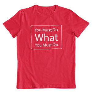 You Must Do What You Must Do T-Shirt