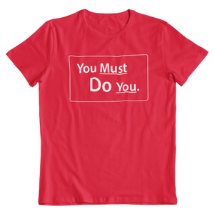 You Must Do You T-Shirt
