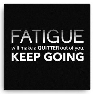 Fatigue Will Make A Quitter Out Of You Canvas Art