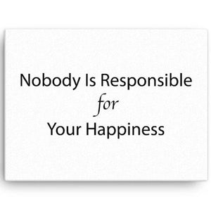 Nobody Is Responsible For Your Happiness Canvas Wall Art
