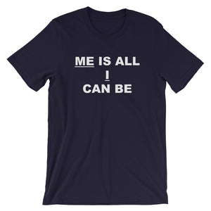 Me Is All I Can Be T-Shirt