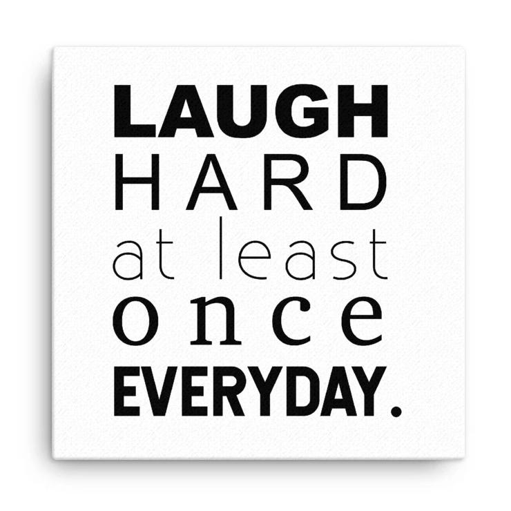 Laugh Hard Everyday Canvas Wall Art
