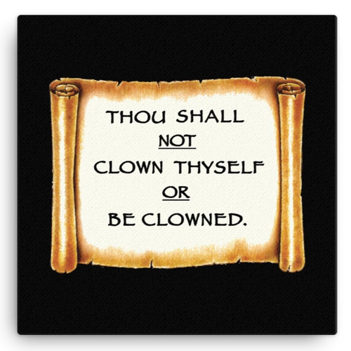 Thou Shall Not Clown Thyself Or Be Clowned Canvas Wall Art