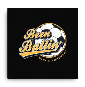 Been Ballin' Since Forever Soccer Canvas Wall Art 2