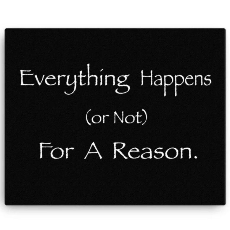 Everything Happens (or Not) For A Reason Canvas Wall Art