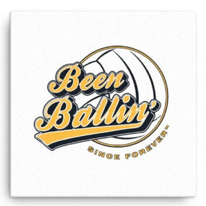 Been Ballin' Since Forever Volleyball Canvas Wall Art