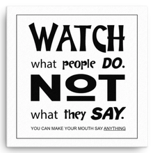 Watch What People Do.  Not What They Say Canvas Wall Art