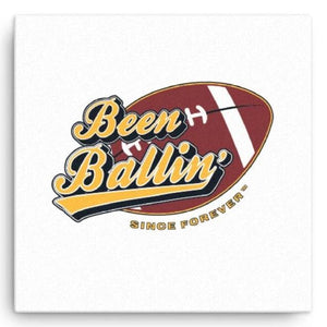 Been Ballin' Since Forever Football Canvas Wall Art