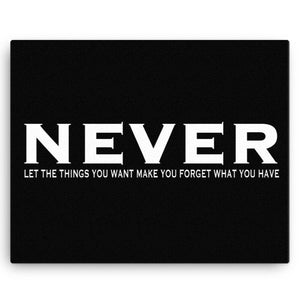 Never Let The Things You Want Make You Forget What You Have