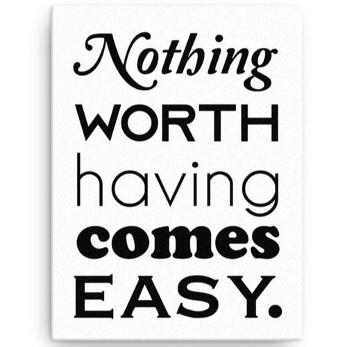 Nothing Worth Having Comes Easy Wall Art