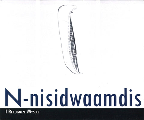 N-nisidwaamdis: I Recognize Myself Exhibition Catalog