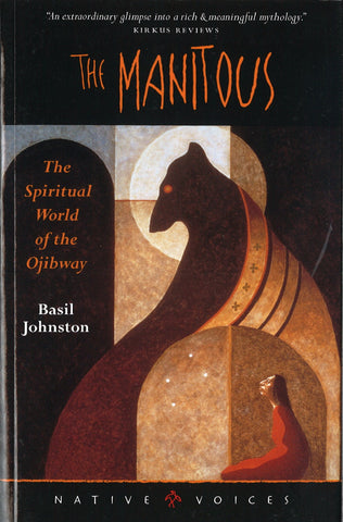 The Manitous: The Spiritual World of the Ojibway