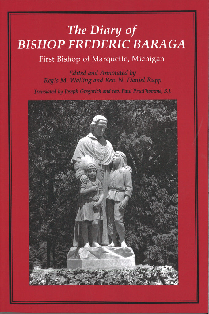 The Diary of Bishop Frederic Baraga: First Bishop of Marquette, Michigan