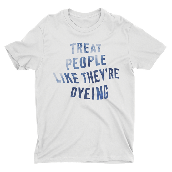 Treat People Like They're Dyeing - Blue Design