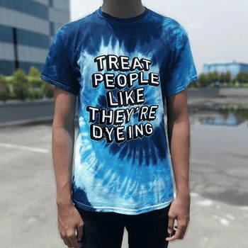 Treat People Like They're Dyeing - On BLUE Tie Dye Tee!