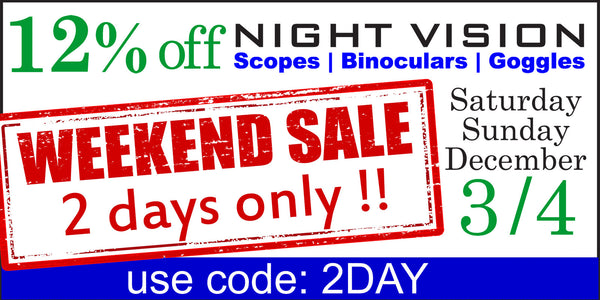 This weekend only, save 12% off all our Night Vision Scopes, Binoculars, Goggles and Hunting Scopes!