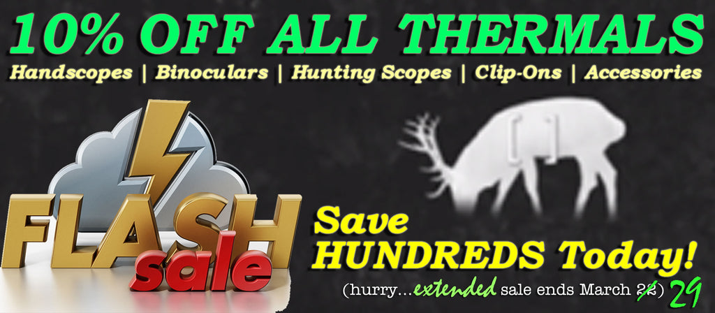 SAVE 10% | Thermal Imaging Flash Sale | Handscopes, Binoculars, Hunting Scopes, Clip-Ons and Accessories!