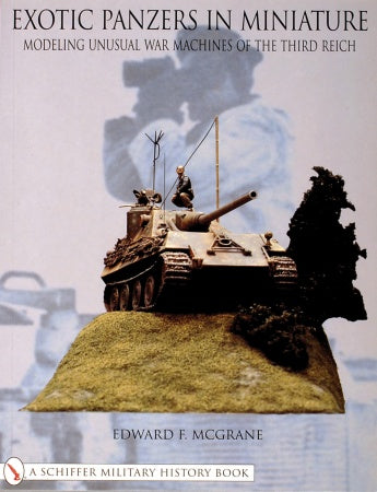 Schiffer - Exotic Panzers in Miniature: Modeling Unusual War Machines of the Third Reich (Soft Cover)