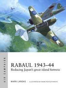 Osprey Publishing Air Campaign: Rabaul 1943-44 Reducing Japan's Great Island Fortress