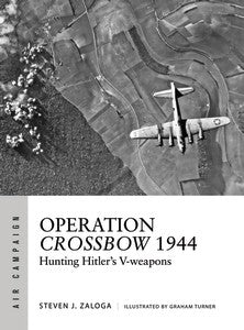 Osprey Publishing Air Campaign: Operation Crossbow 1944 Hunting Hitler's V-Weapons
