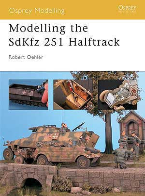 Osprey Publishing: Modeling The SdKfz 251 Halftrack