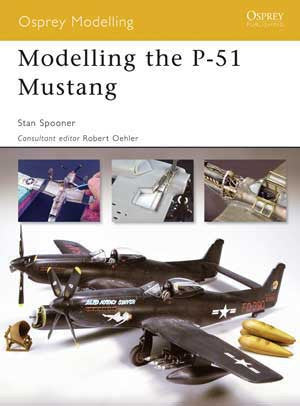 Osprey Publishing: Modeling The P51 Mustang