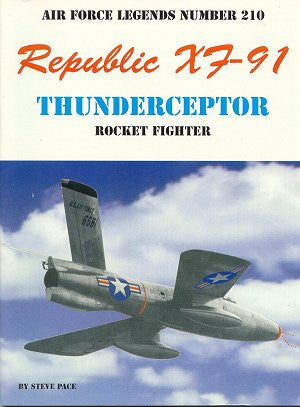 Ginter Books - Air Force Legends: Republic XF91 Thunderceptor Rocket Fighter