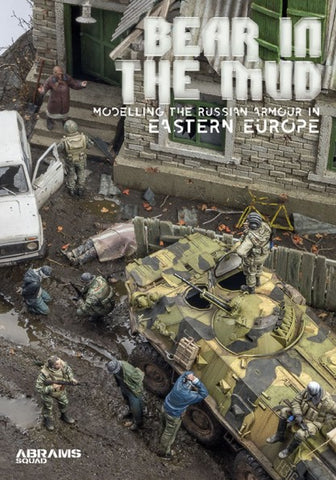 PLA Editions Abrams Squad: Bear in the Mud Modelling the Russian Armour in Eastern Europe