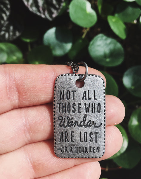 """Not all those who wander..."" Necklace"