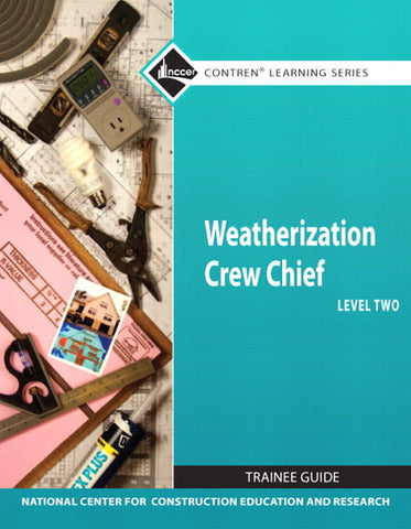 NCCER Weatherization Crew Chief Level 2 Trainee Guide