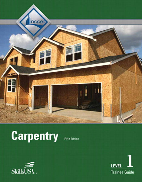 NCCER CARPENTRY LEVEL 1 TRAINEE GUIDE, 5TH ED