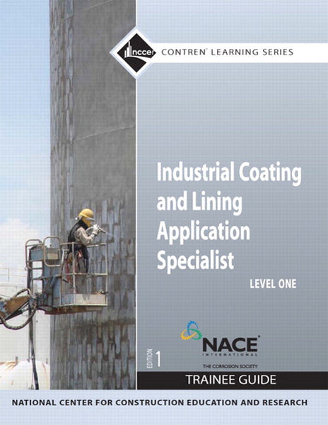 NCCER Industrial Coating and Lining Application Specialist Level 1 Trainee Guide