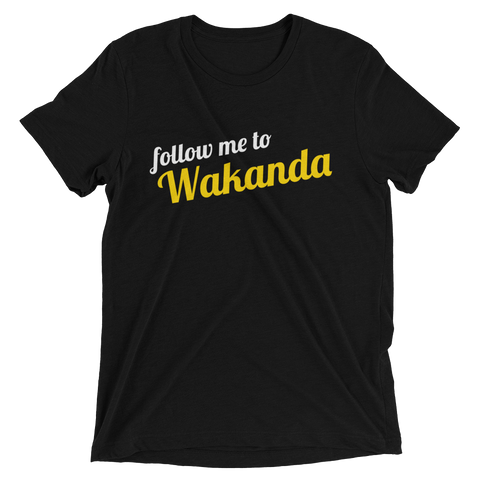 Follow me to Wakanda Tee | The POC Brand - Black Owned Clothing