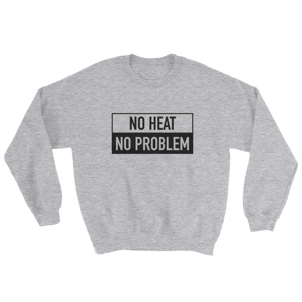 No Heat No Problem Sweatshirt | The POC Brand - Black Owned Clothing