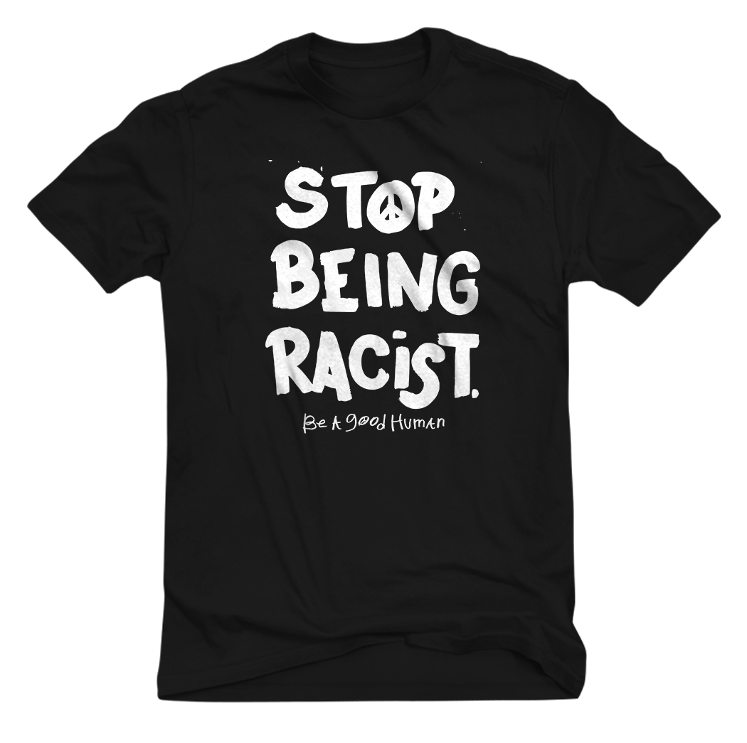STOP BEING RACIST