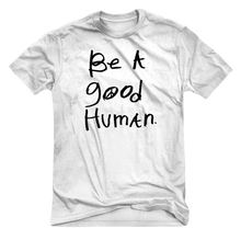 Load image into Gallery viewer, BE A GOOD HUMAN classic tee